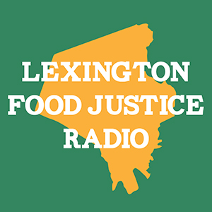 Lexington Food Justice Radio is Back!